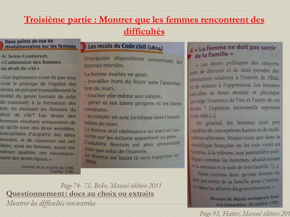 Troisième partie : Montrer que les femmes rencontrent des difficultés Page 74- 75, Belin, Manuel édition 2011 Page 93, Hatier, Manuel édition 2011 Que