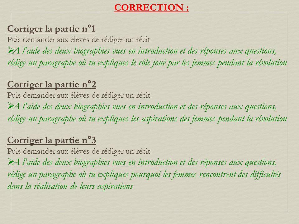CORRECTION : Corriger la partie n°1 Puis demander aux élèves de rédiger un récit A laide des deux biographies vues en introduction et des réponses aux