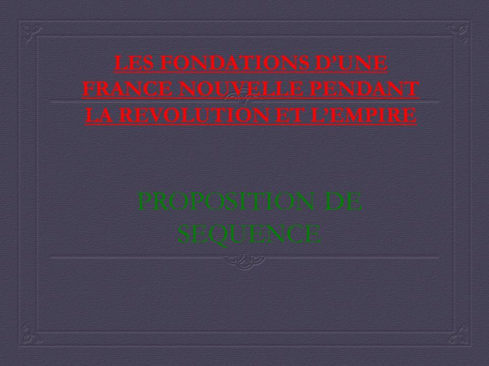 LES FONDATIONS DUNE FRANCE NOUVELLE PENDANT LA REVOLUTION ET LEMPIRE PROPOSITION DE SEQUENCE