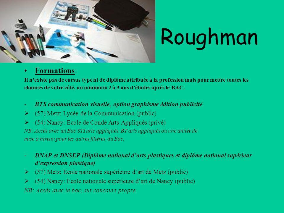 Roughman Formations: Il nexiste pas de cursus type ni de diplôme attribuée à la profession mais pour mettre toutes les chances de votre côté, au minim