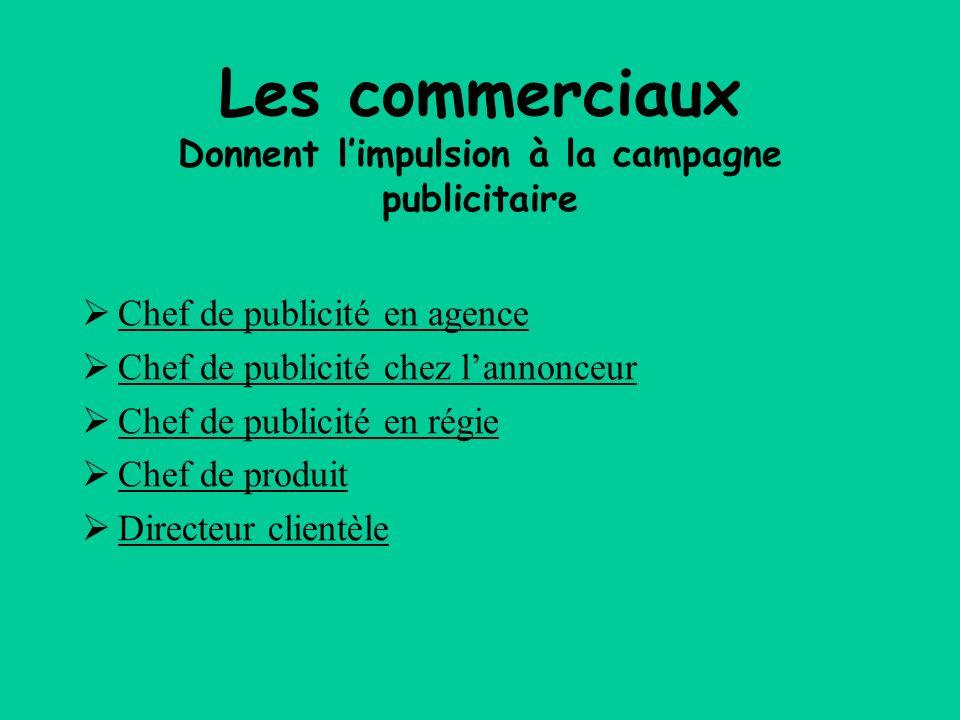 Les commerciaux Donnent limpulsion à la campagne publicitaire Chef de publicité en agence Chef de publicité chez lannonceur Chef de publicité en régie