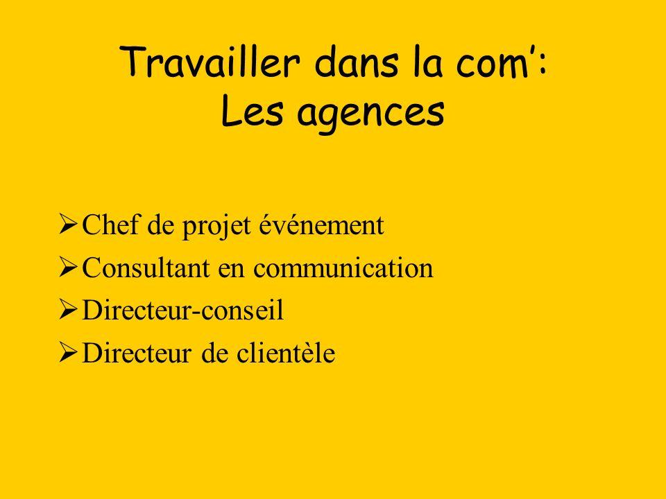 Travailler dans la com: Les agences Chef de projet événement Consultant en communication Directeur-conseil Directeur de clientèle