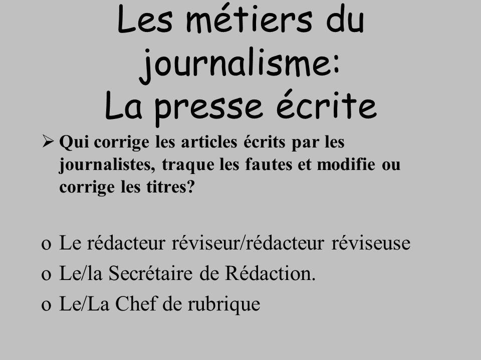 Les métiers du journalisme: La presse écrite Qui corrige les articles écrits par les journalistes, traque les fautes et modifie ou corrige les titres?