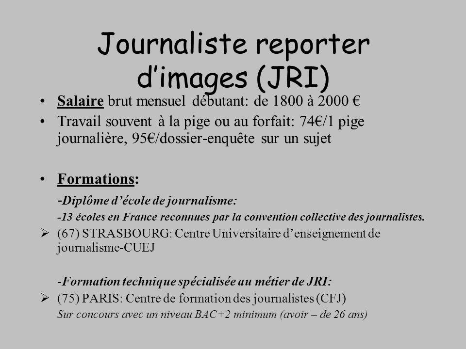 Journaliste reporter dimages (JRI) Salaire brut mensuel débutant: de 1800 à 2000 Travail souvent à la pige ou au forfait: 74/1 pige journalière, 95/do