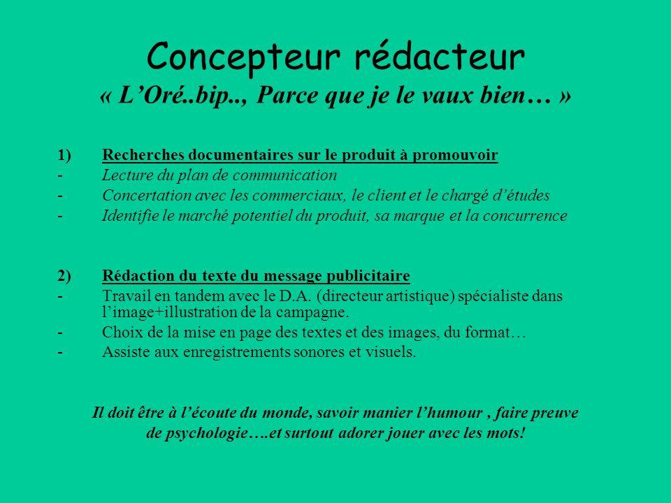 Concepteur rédacteur « LOré..bip.., Parce que je le vaux bien… » 1)Recherches documentaires sur le produit à promouvoir -Lecture du plan de communicat