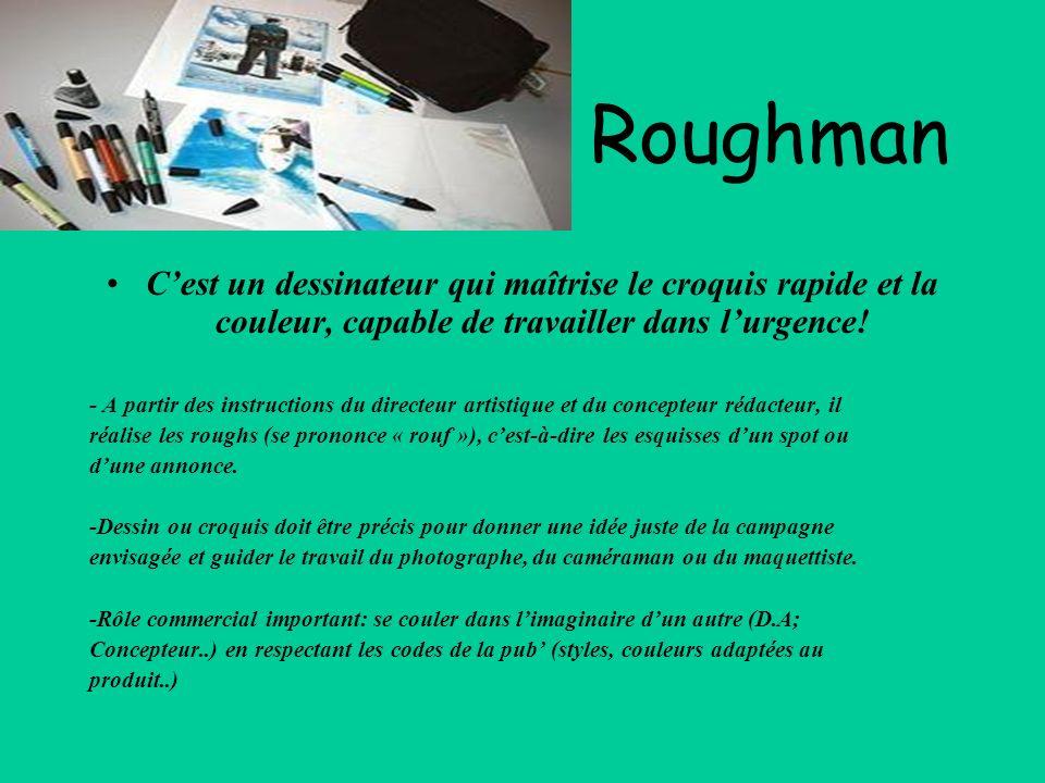 Roughman Qualités requises: -Ecoute -Technicité -Rapidité -Ouverture desprit -Habiletés -Autonomie