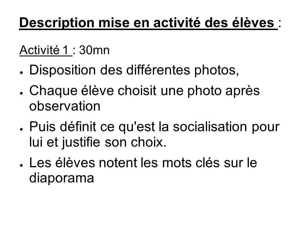 Description mise en activité des élèves : Activité 1 : 30mn Disposition des différentes photos, Chaque élève choisit une photo après observation Puis