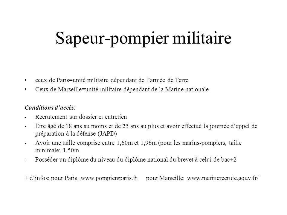 Sapeur-pompier militaire ceux de Paris=unité militaire dépendant de larmée de Terre Ceux de Marseille=unité militaire dépendant de la Marine nationale