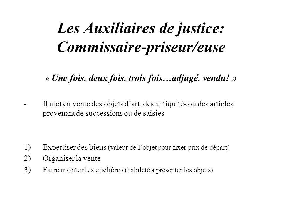 Les Auxiliaires de justice: Commissaire-priseur/euse « Une fois, deux fois, trois fois…adjugé, vendu! » -Il met en vente des objets dart, des antiquit