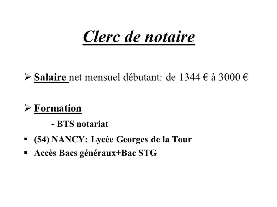 Clerc de notaire Salaire net mensuel débutant: de 1344 à 3000 Formation - BTS notariat (54) NANCY: Lycée Georges de la Tour Accès Bacs généraux+Bac ST