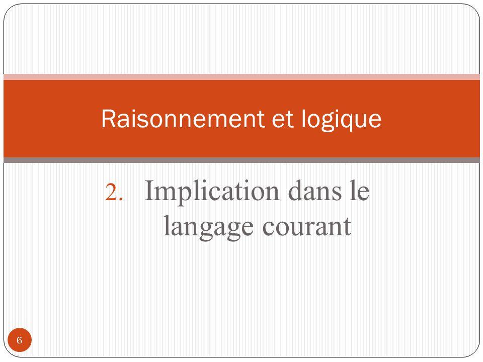 6 2. Implication dans le langage courant Raisonnement et logique