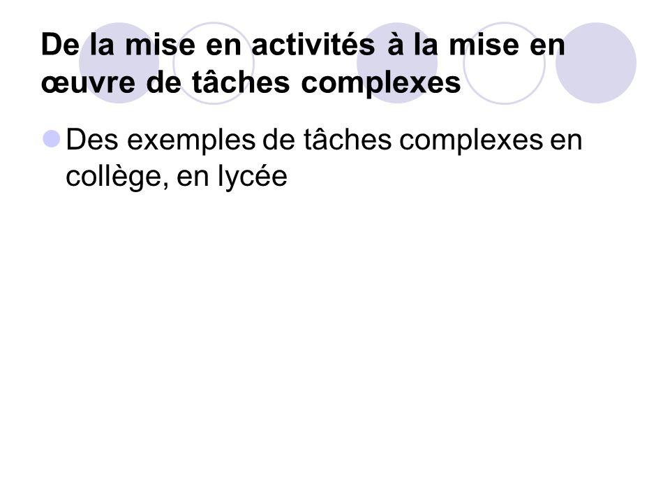 De la mise en activités à la mise en œuvre de tâches complexes Des exemples de tâches complexes en collège, en lycée