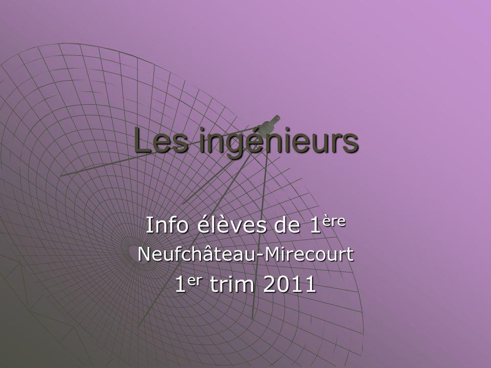 Les ingénieurs Info élèves de 1 ère Neufchâteau-Mirecourt 1 er trim 2011