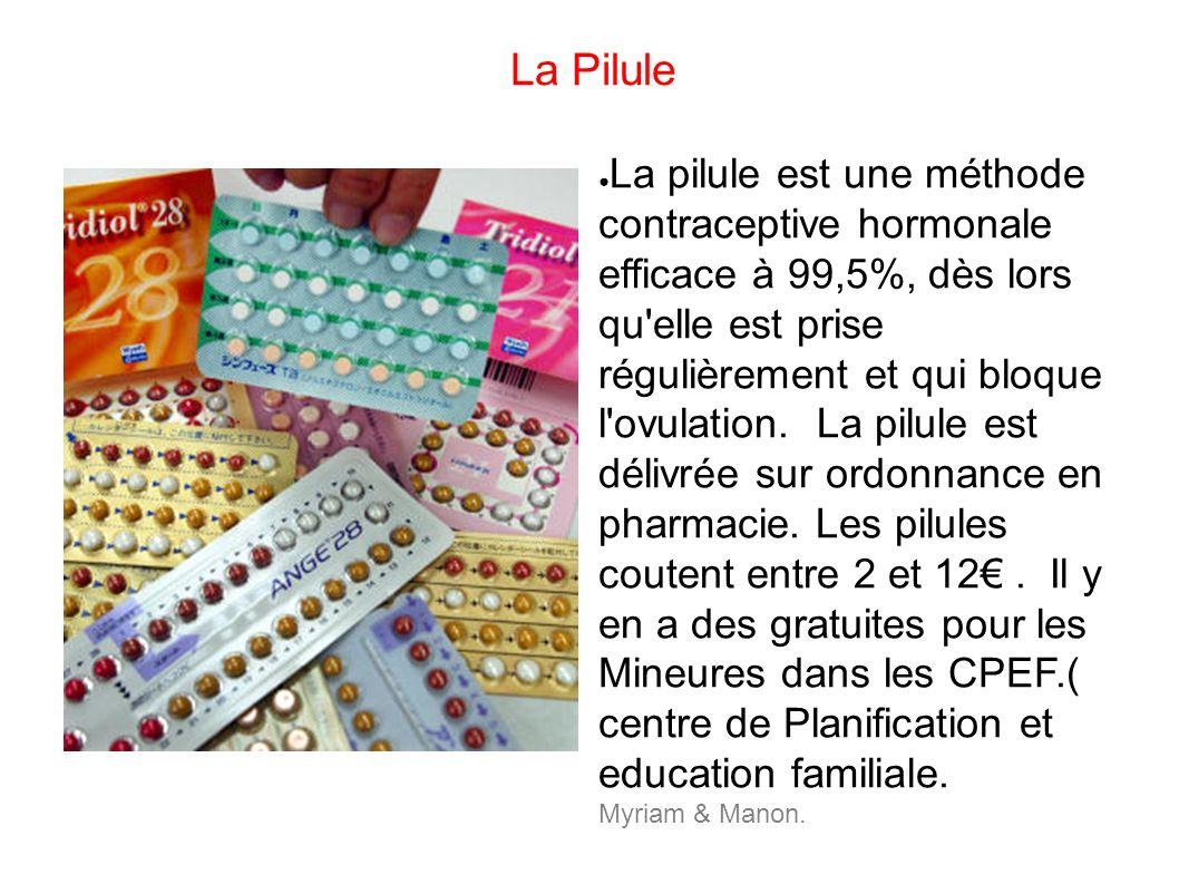 La Pilule La pilule est une méthode contraceptive hormonale efficace à 99,5%, dès lors qu'elle est prise régulièrement et qui bloque l'ovulation. La p