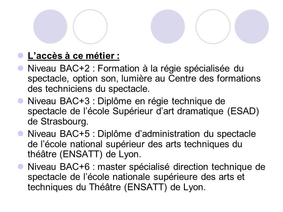 Laccès à ce métier : Niveau BAC+2 : Formation à la régie spécialisée du spectacle, option son, lumière au Centre des formations des techniciens du spe