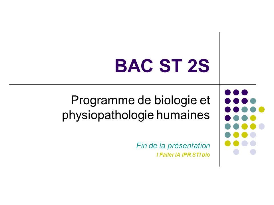 BAC ST 2S Programme de biologie et physiopathologie humaines Fin de la présentation I Faller IA IPR STI bio