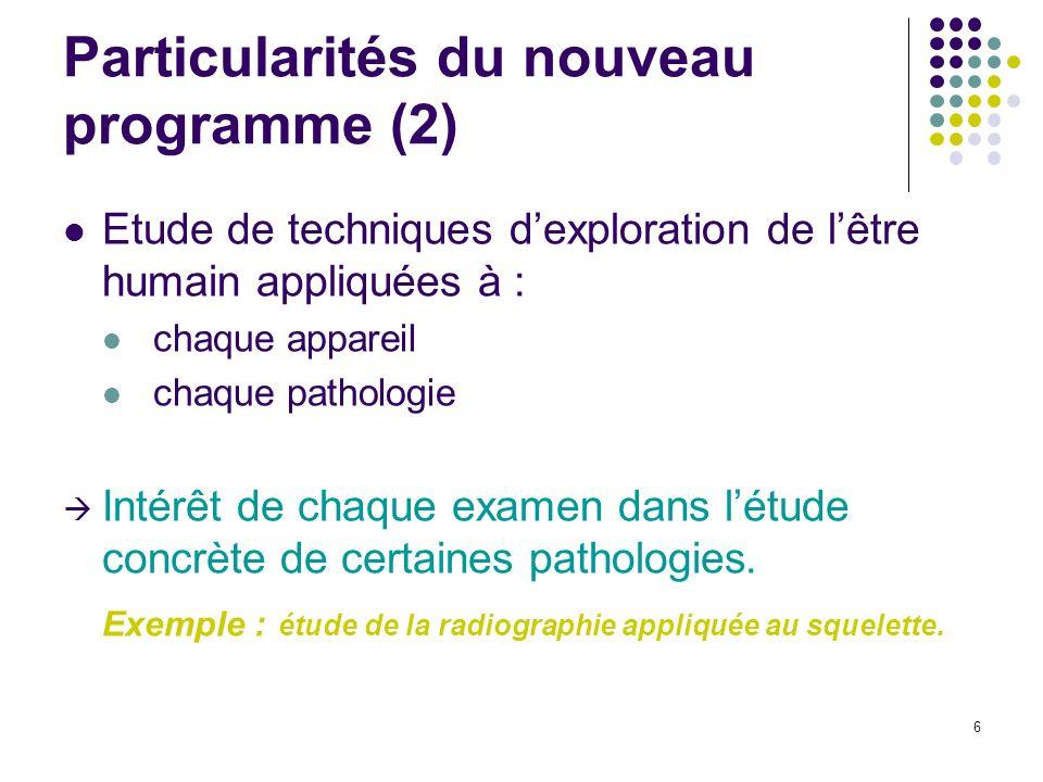 6 Particularités du nouveau programme (2) Etude de techniques dexploration de lêtre humain appliquées à : chaque appareil chaque pathologie Intérêt de