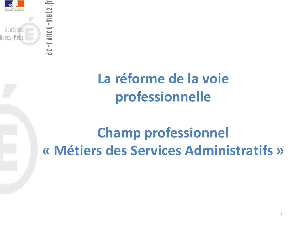 La réforme de la voie professionnelle Champ professionnel « Métiers des Services Administratifs » 1