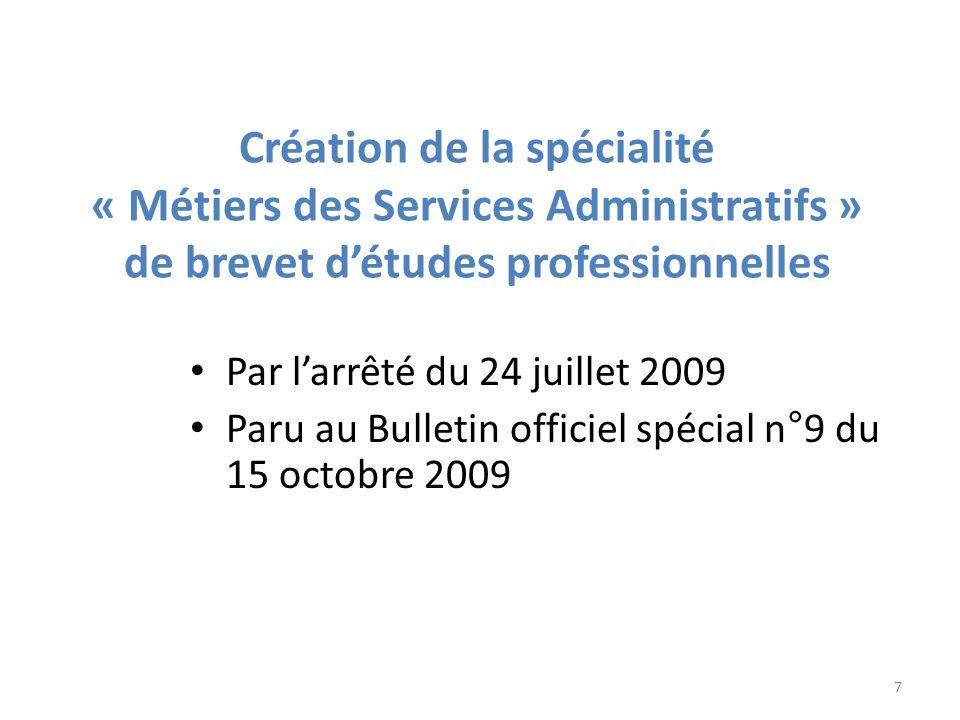 Création de la spécialité « Métiers des Services Administratifs » de brevet détudes professionnelles Par larrêté du 24 juillet 2009 Paru au Bulletin o