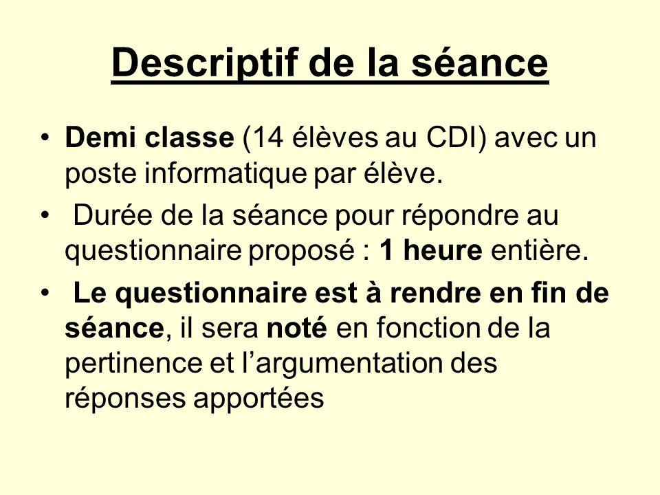 Descriptif de la séance Demi classe (14 élèves au CDI) avec un poste informatique par élève. Durée de la séance pour répondre au questionnaire proposé