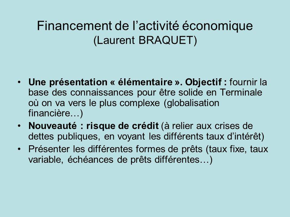 Financement de lactivité économique (Laurent BRAQUET) Une présentation « élémentaire ». Objectif : fournir la base des connaissances pour être solide