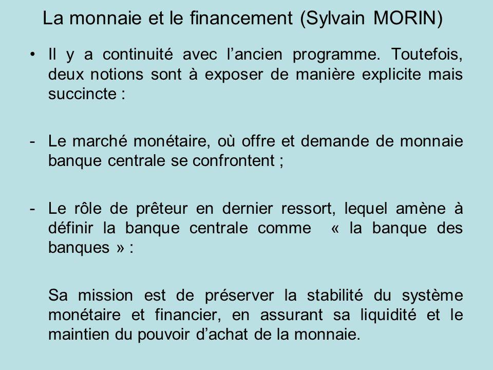 La monnaie et le financement (Sylvain MORIN) Il y a continuité avec lancien programme. Toutefois, deux notions sont à exposer de manière explicite mai