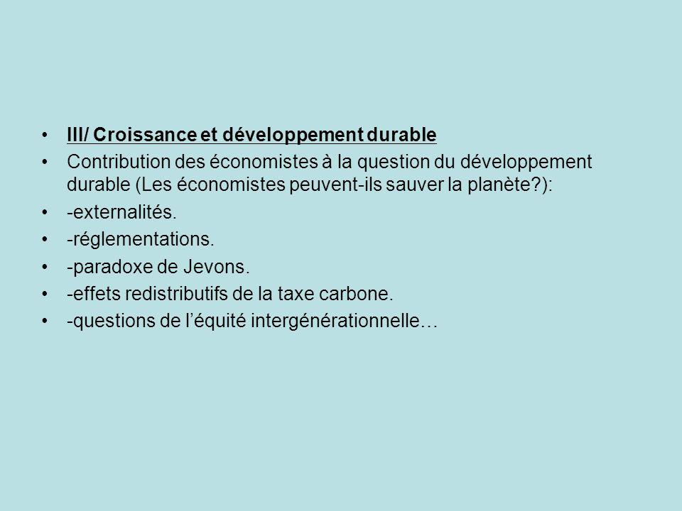 III/ Croissance et développement durable Contribution des économistes à la question du développement durable (Les économistes peuvent-ils sauver la planète?): -externalités.