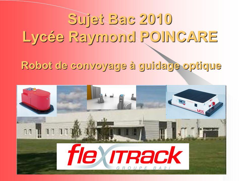 Sujet Bac 2010 Lycée Raymond POINCARE Robot de convoyage à guidage optique