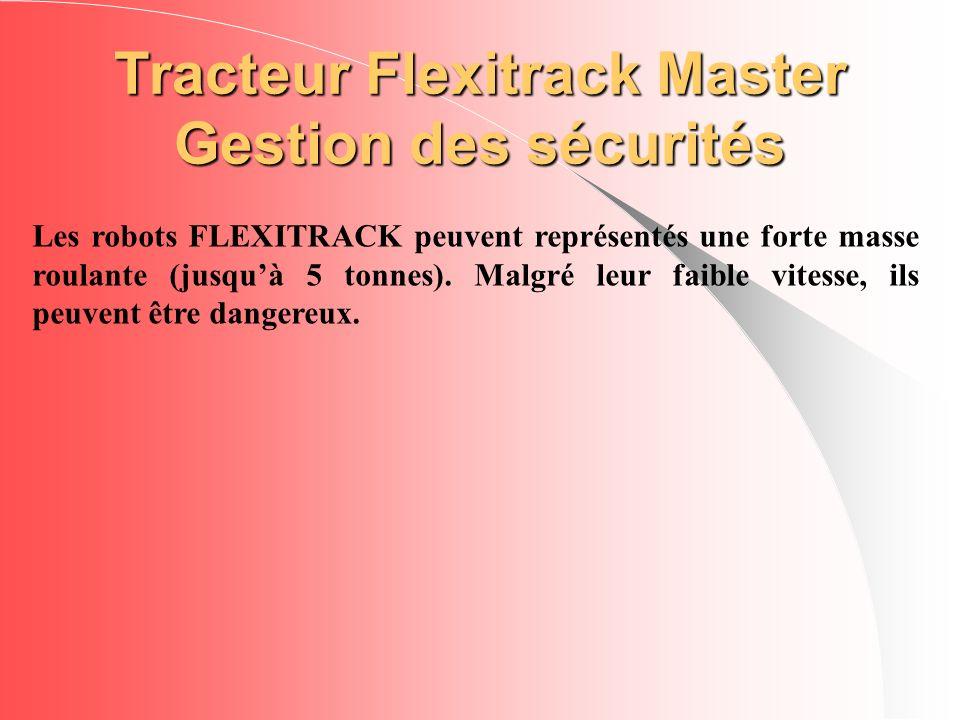 Tracteur Flexitrack Master Gestion des sécurités Les robots FLEXITRACK peuvent représentés une forte masse roulante (jusquà 5 tonnes). Malgré leur fai