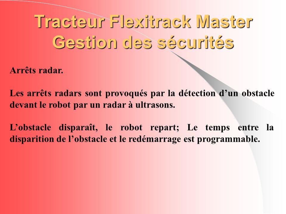 Tracteur Flexitrack Master Gestion des sécurités Arrêts radar. Les arrêts radars sont provoqués par la détection dun obstacle devant le robot par un r