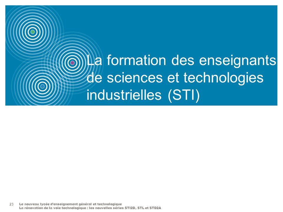 Le nouveau lycée denseignement général et technologique La rénovation de la voie technologique : les nouvelles séries STI2D, STL et STD2A 23 La format