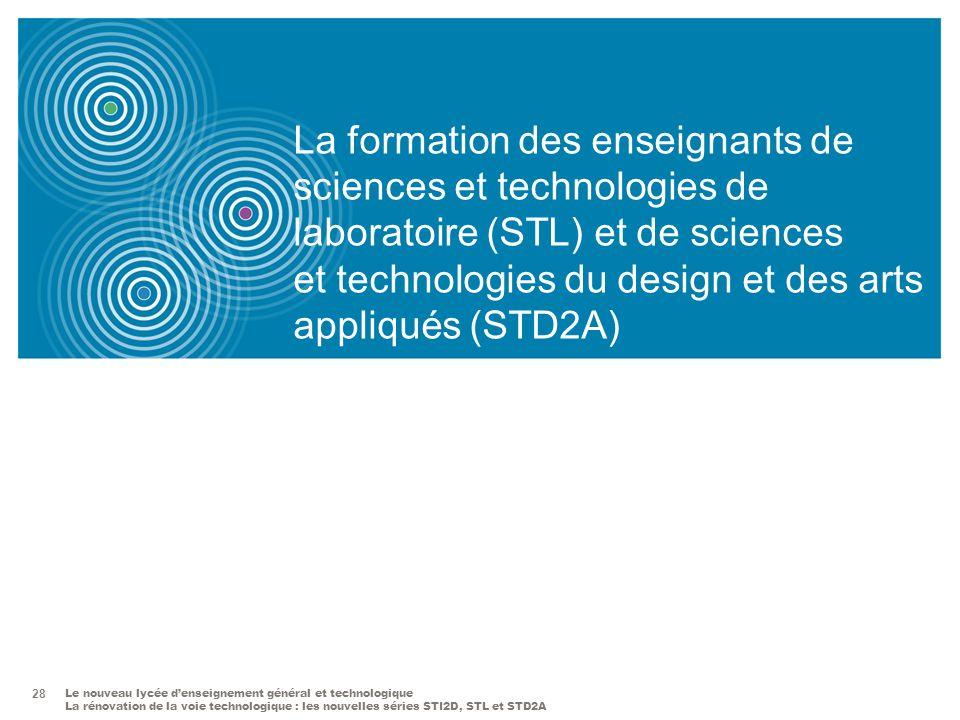 Le nouveau lycée denseignement général et technologique La rénovation de la voie technologique : les nouvelles séries STI2D, STL et STD2A 28 La format