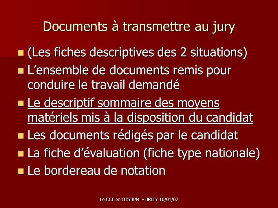Le CCF en BTS IPM - BRIEY 10/01/07 Documents à transmettre au jury (Les fiches descriptives des 2 situations) (Les fiches descriptives des 2 situation