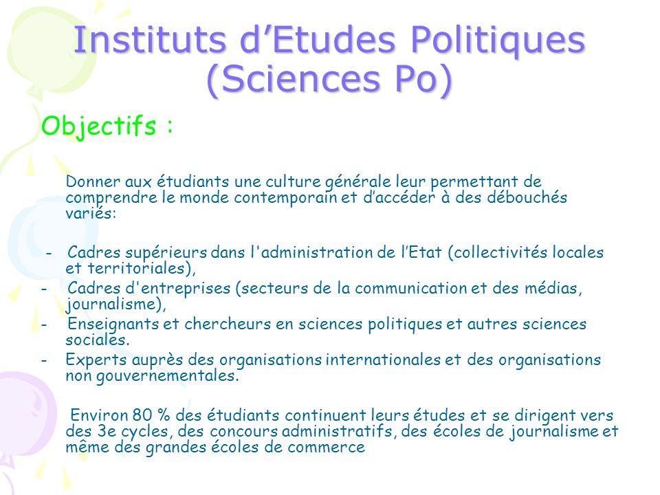 Instituts dEtudes Politiques (Sciences Po) Objectifs : Donner aux étudiants une culture générale leur permettant de comprendre le monde contemporain e