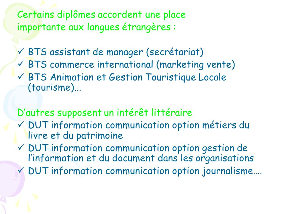 Certains diplômes accordent une place importante aux langues étrangères : BTS assistant de manager (secrétariat) BTS commerce international (marketing