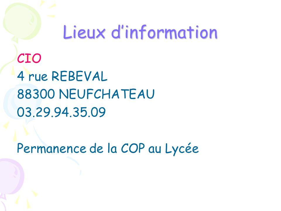 Lieux dinformation CIO 4 rue REBEVAL 88300 NEUFCHATEAU 03.29.94.35.09 Permanence de la COP au Lycée
