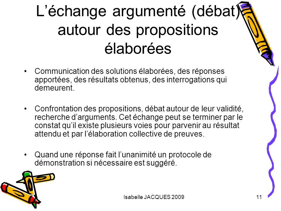 Isabelle JACQUES 200911 Léchange argumenté (débat) autour des propositions élaborées Communication des solutions élaborées, des réponses apportées, de