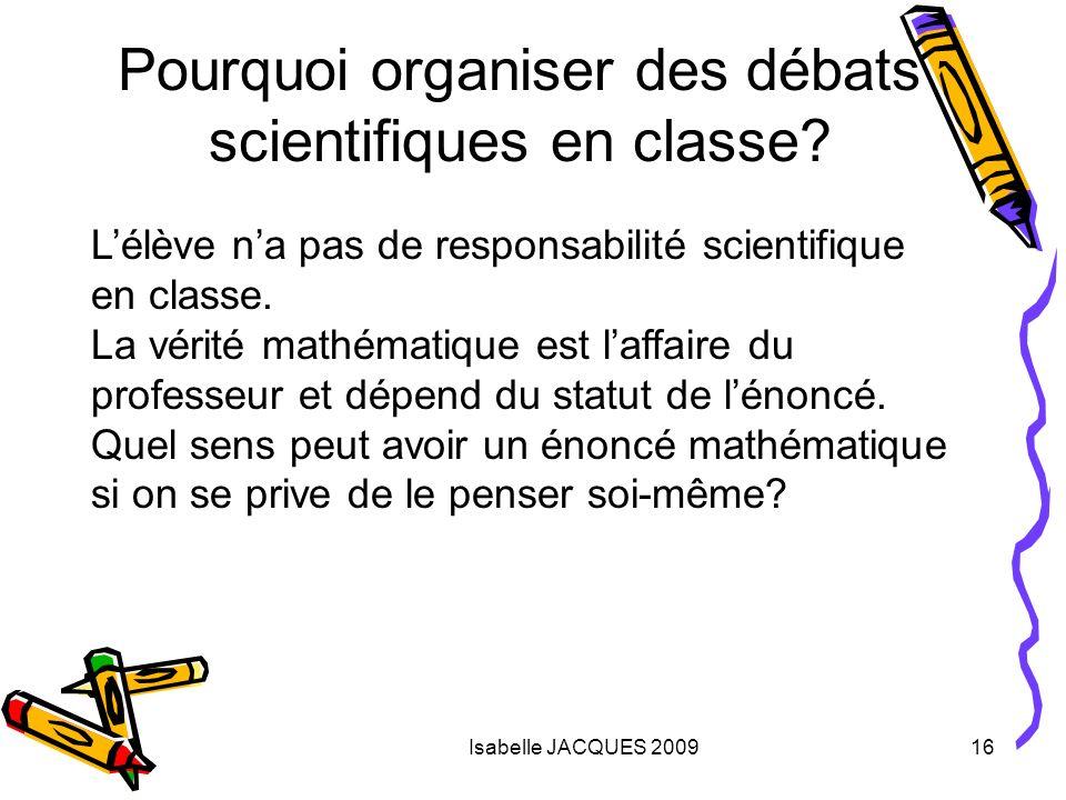 Isabelle JACQUES 200916 Lélève na pas de responsabilité scientifique en classe. La vérité mathématique est laffaire du professeur et dépend du statut
