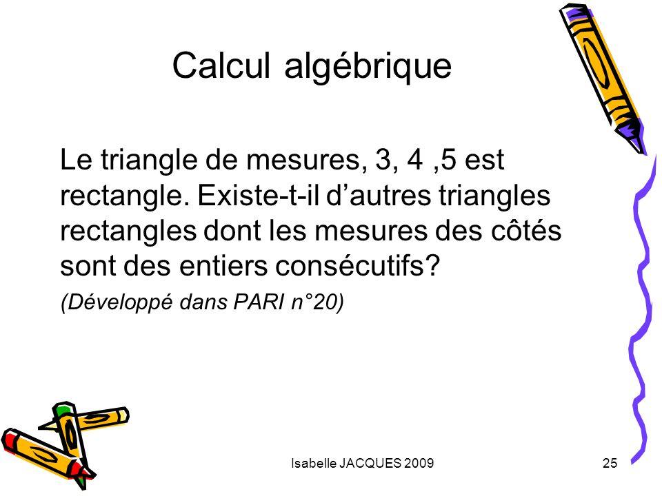 Isabelle JACQUES 200925 Le triangle de mesures, 3, 4,5 est rectangle. Existe-t-il dautres triangles rectangles dont les mesures des côtés sont des ent