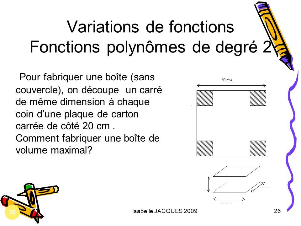 Isabelle JACQUES 200926 Variations de fonctions Fonctions polynômes de degré 2 26 Pour fabriquer une boîte (sans couvercle), on découpe un carré de mê