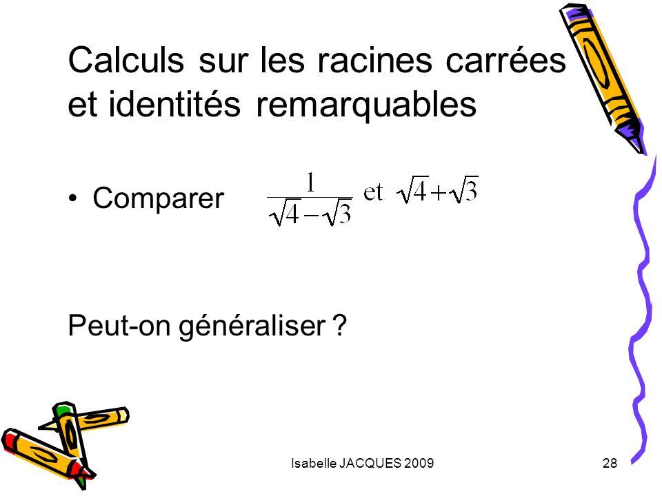 Isabelle JACQUES 200928 Comparer Peut-on généraliser ? Calculs sur les racines carrées et identités remarquables