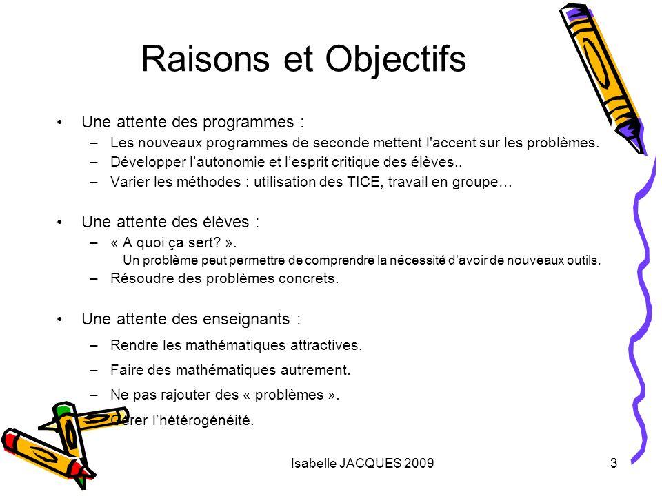 Isabelle JACQUES 20094 Moyens Transformer des activités classiques dintroduction en problèmes permettant d aborder des nouvelles notions.