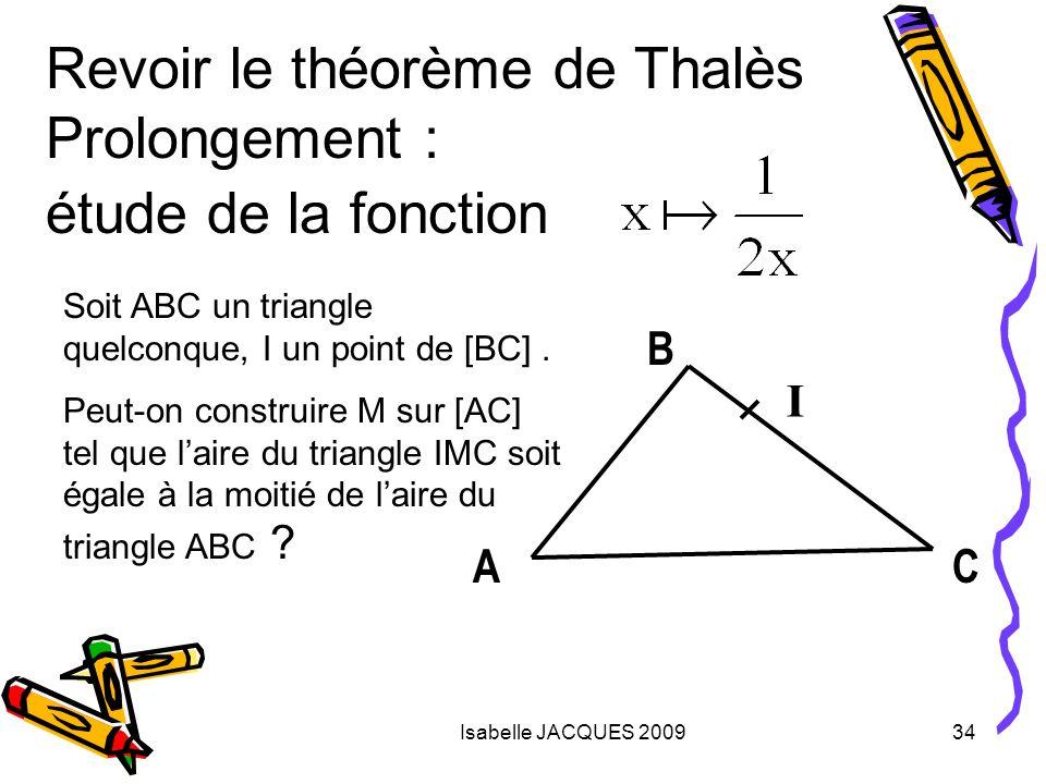 Isabelle JACQUES 200934 Soit ABC un triangle quelconque, I un point de [BC]. Peut-on construire M sur [AC] tel que laire du triangle IMC soit égale à