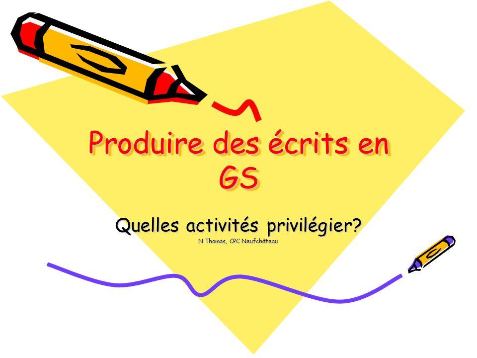 Produire des écrits en GS Quelles activités privilégier? N Thomas, CPC Neufchâteau