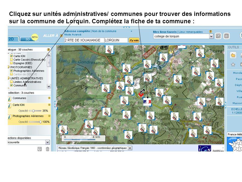 Cliquez sur unités administratives/ communes pour trouver des informations sur la commune de Lorquin. Complétez la fiche de ta commune :