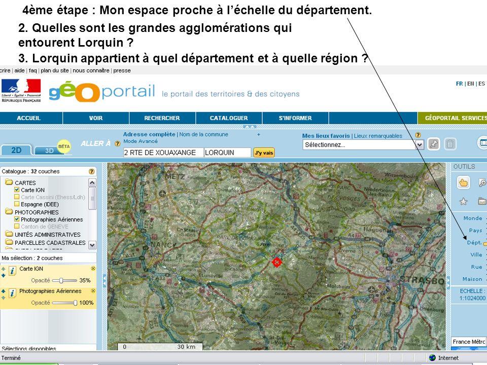 4ème étape : Mon espace proche à léchelle du département. 2. Quelles sont les grandes agglomérations qui entourent Lorquin ? 3. Lorquin appartient à q