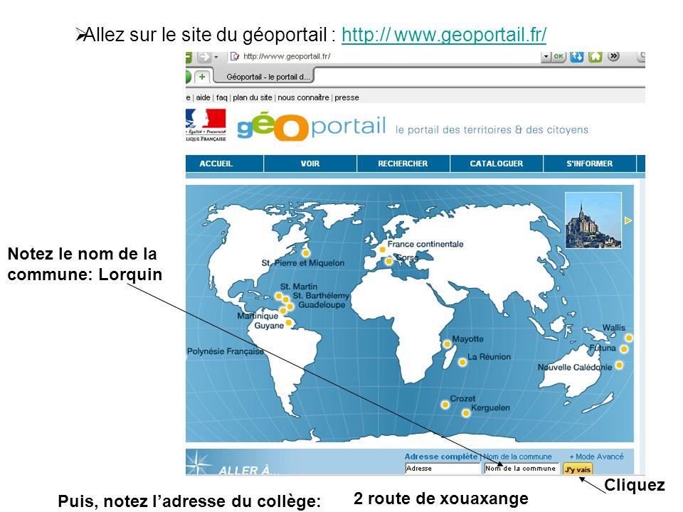 Allez sur le site du géoportail : http:// www.geoportail.fr/http:// www.geoportail.fr/ Notez le nom de la commune: Lorquin Cliquez Puis, notez ladress