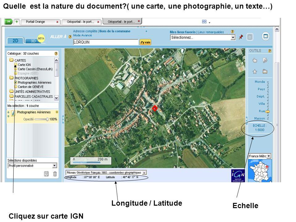 Quelle est la nature du document?( une carte, une photographie, un texte…) Cliquez sur carte IGN Echelle Longitude / Latitude