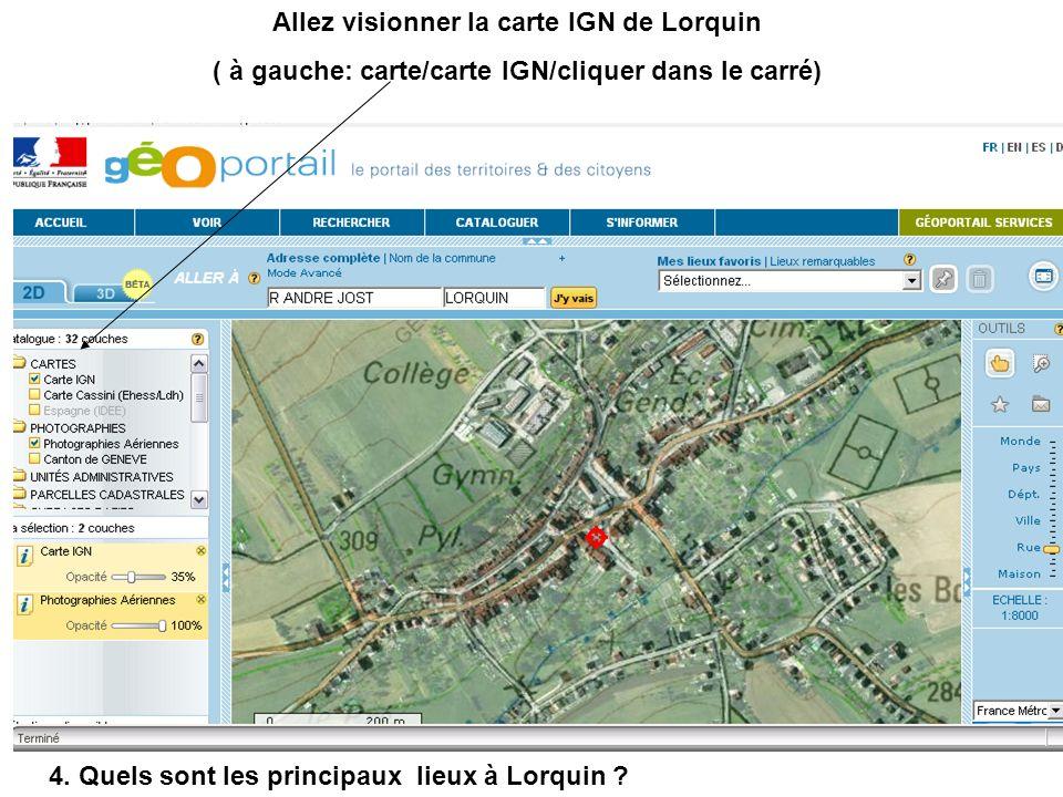 Allez visionner la carte IGN de Lorquin ( à gauche: carte/carte IGN/cliquer dans le carré) 4. Quels sont les principaux lieux à Lorquin ?