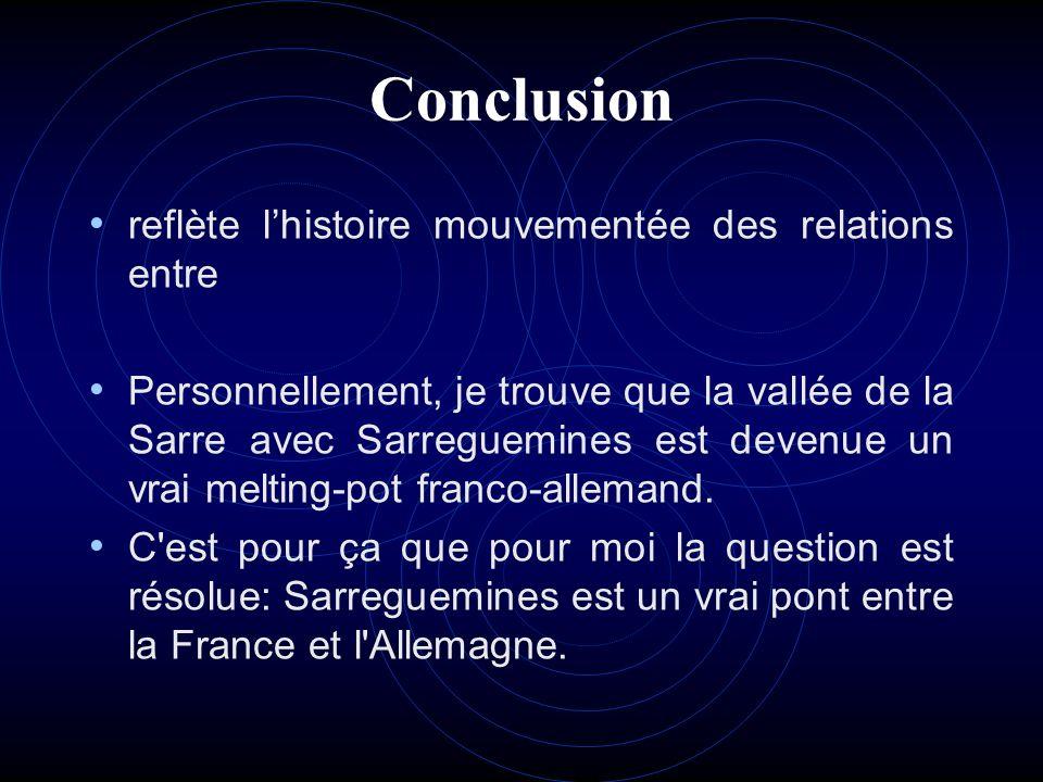 Conclusion reflète lhistoire mouvementée des relations entre Personnellement, je trouve que la vallée de la Sarre avec Sarreguemines est devenue un vr